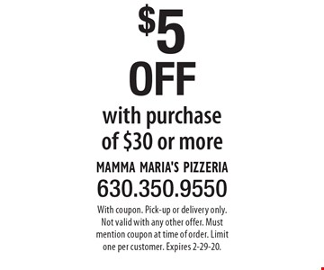 $5 OFF with purchase of $30 or more. With coupon. Pick-up or delivery only. Not valid with any other offer. Must mention coupon at time of order. Limit one per customer. Expires 2-29-20.