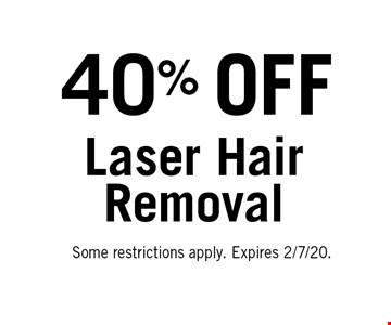 40% OFF Laser Hair Removal. Some restrictions apply. Expires 2/7/20.