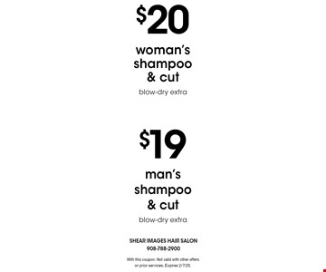 $19 man's shampoo & cut (blow-dry extra) $20 woman's shampoo & cut (blow-dry extra). With this coupon. Not valid with other offers or prior services. Expires 2/7/20.