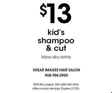 $13 kid's shampoo & cut (blow-dry extra). With this coupon. Not valid with other offers or prior services. Expires 2/7/20.