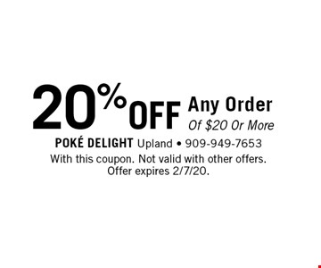 20% OFF Any Order Of $20 Or More. With this coupon. Not valid with other offers. Offer expires 2/7/20.
