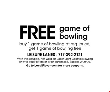 Free game of bowling. Buy 1 game of bowling at reg. price, get 1 game of bowling free. With this coupon. Not valid on Lazer Light Cosmic Bowling or with other offers or prior purchases. Expires 2/29/20. Go to LocalFlavor.com for more coupons.