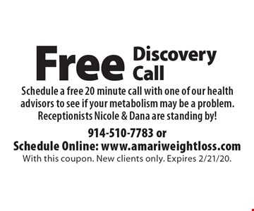 Free Discovery Call. Schedule a free 20 minute call with one of our health advisors to see if your metabolism may be a problem. Receptionists Nicole & Dana are standing by!. With this coupon. New clients only. Expires 2/21/20.