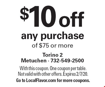 $10 off any purchase of $75 or more. With this coupon. One coupon per table. Not valid with other offers. Expires 2/7/20. Go to LocalFlavor.com for more coupons.