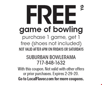 Free game of bowling. Purchase 1 game, get 1 free (shoes not included). Not valid after 6pm on Fridays or Saturdays. With this coupon. Not valid with other offers or prior purchases. Expires 2-29-20. Go to LocalFlavor.com for more coupons.
