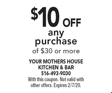 $10 Off any purchase of $30 or more. With this coupon. Not valid with other offers. Expires 2/7/20.
