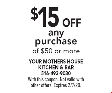 $15 Off any purchase of $50 or more. With this coupon. Not valid with other offers. Expires 2/7/20.