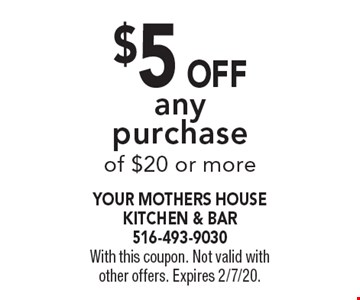 $5 Off any purchase of $20 or more. With this coupon. Not valid with other offers. Expires 2/7/20.