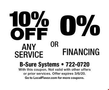 10% OFF Any Service  OR  0% Financing. With this coupon. Not valid with other offers or prior services. Offer expires 3/6/20. Go to LocalFlavor.com for more coupons.