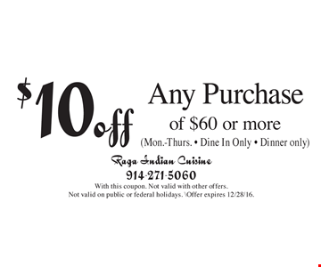 $10 off Any Purchase of $60 or more (Mon.-Thurs. • Dine In Only • Dinner only). With this coupon. Not valid with other offers. Not valid on public or federal holidays. Offer expires 12/28/16.