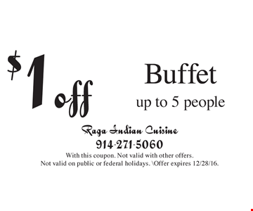 $1 off Buffet up to 5 people. With this coupon. Not valid with other offers. Not valid on public or federal holidays. Offer expires 12/28/16.