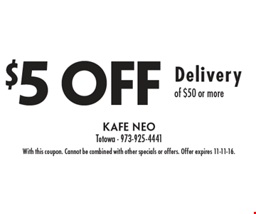 $5 off delivery of $50 or more. With this coupon. Cannot be combined with other specials or offers. Offer expires 11-11-16.