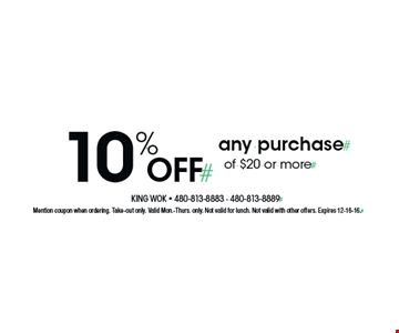 10% off any purchase of $20 or more. Mention coupon when ordering. Take-out only. Valid Mon.-Thurs. only. Not valid for lunch. Not valid with other offers. Expires 12-16-16.