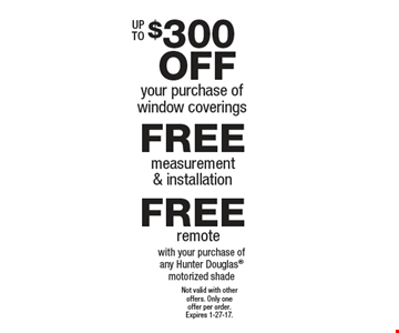FREE remote with your purchase of any Hunter Douglas motorized shade. Not valid with other offers. Only one offer per order. Expires 1-27-17.