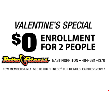 valentine's special $0 ENROLLMENTfor 2 people. new members only. See Retro Fitness for details. expires 2/28/17.