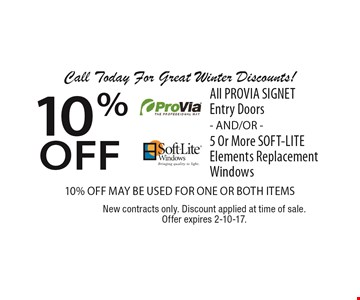 Call Today For Great Winter Discounts! 10% off All PROVIA SIGNET Entry Doors - AND/OR - 5 Or More SOFT-LITE Elements Replacement Windows 10% OFF MAY BE USED FOR ONE OR BOTH ITEMS. New contracts only. Discount applied at time of sale. Offer expires 2-10-17.