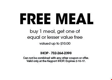 Free meal. Buy 1 meal, get one of equal or lesser value free valued up to $10.00. Can not be combined with any other coupon or offer. Valid only at the Keyport IHOP. Expires 2-10-17.