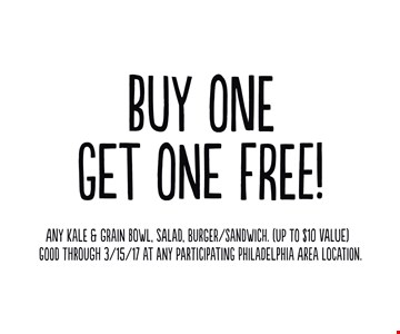 Buy one get one free! Any kale & grain bowl, salad, burger/sandwich (up to $10 value). Good through 3/15/17 at any Philadelphia area location.