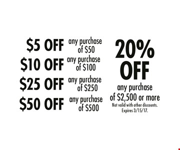 $5 OFF any purchase of $50 or more, $10 OFF any purchase of $100 or more, $25 OFF any purchase of $250 or more, $50 OFF any purchase of $500, 20% OFF any purchase of $2,500 or more. Not valid with other discounts. Expires 3/15/17.