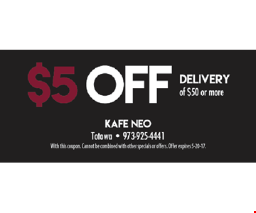 $5 off delivery of $50 or more. With this coupon. Cannot be combined with other specials or offers. Offer expires 5-20-17.
