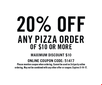 20% off any pizza order of $10 or more. Maximum discount $10 - Online coupon code: 51417. Please mention coupon when ordering. Cannot be used on 3rd party online ordering. May not be combined with any other offer or coupon. Expires 5-14-17.