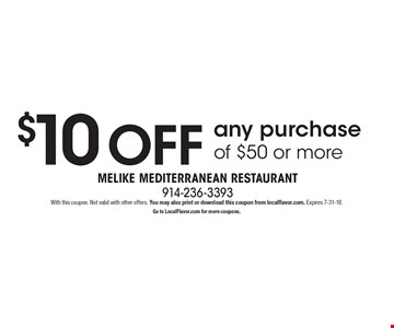 $10 OFF any purchase of $50 or more. With this coupon. Not valid with other offers. You may also print or download this coupon from localflavor.com. Expires 7-31-18. Go to LocalFlavor.com for more coupons.