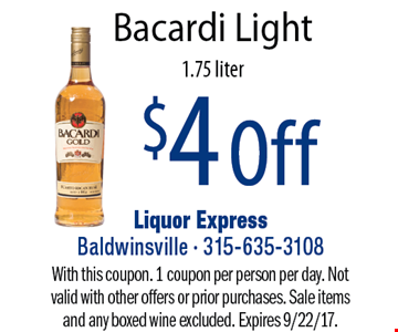 $4 Off Bacardi Light 1.75 liter. With this coupon. 1 coupon per person per day. Not valid with other offers or prior purchases. Sale items and any boxed wine excluded. Expires 9/22/17.