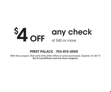 $4 off any check of $40 or more. With this coupon. Not valid with other offers or prior purchases. Expires 12-30-17. Go to LocalFlavor.com for more coupons.