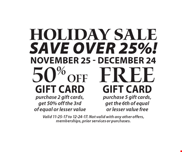 HOLIDAY SALE - 50% Off gift card. Purchase 2 gift cards, get 50% off the 3rd of equal or lesser value. -OR- Free gift card. Purchase 5 gift cards, get the 6th of equal or lesser value free. Valid 11-25-17 to 12-24-17. Not valid with any other offers,memberships, prior services or purchases.