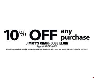 10% off any purchase. With this coupon. Excludes Saturdays and holidays. Dine in only. Maximum discount $10. Not valid with any other offers. 1 per table. Exp. 2/2/18.