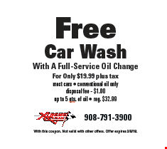 Free Car Wash With A Full-Service Oil Change For Only $19.99 plus tax most cars - conventional oil only disposal fee - $1.00 up to 5 qts. of oil - reg. $32.99. With this coupon. Not valid with other offers. Offer expires 3/8/18.