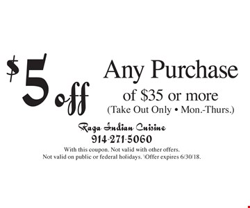 $5 off Any Purchase of $35 or more (Take Out Only - Mon.-Thurs.). With this coupon. Not valid with other offers. Not valid on public or federal holidays. \Offer expires 6/30/18.