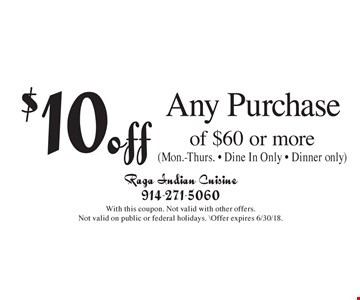 $10 off Any Purchase of $60 or more (Mon.-Thurs. - Dine In Only - Dinner only). With this coupon. Not valid with other offers. Not valid on public or federal holidays. \Offer expires 6/30/18.