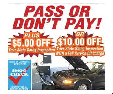 Pass or don't pay plus $5.00 Off your state smog inspection or $10.00 Off your state smog inspection with a full service oil change