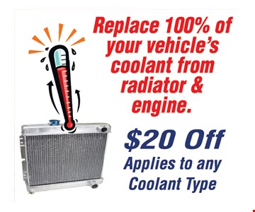 Replace 100% of your vehicle's coolant from radiator & engine. $20 Off