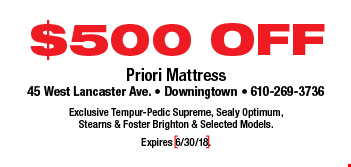 $500 OFF Exclusive Tempur-Pedic Supreme, Sealy Optimum, Stearns & Foster Brighton & Selected Models. Expires 6/30/18.