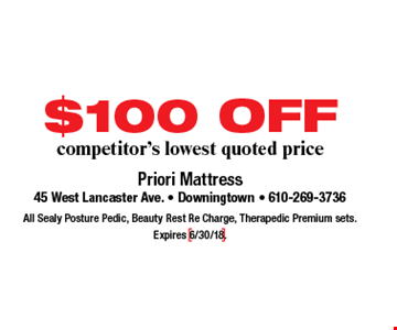 $100 OFF competitor's lowest quoted price All Sealy Posture Pedic, Beauty Rest Re Charge, Therapedic Premium sets. Expires 6/30/18.