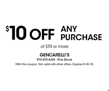 $10 off any purchase of $70 or more. With this coupon. Not valid with other offers. Expires 8-30-19.