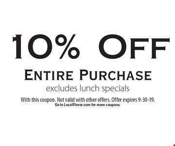 10% Off Entire Purchase excludes lunch specials. With this coupon. Not valid with other offers. Offer expires 9-30-19. Go to LocalFlavor.com for more coupons.