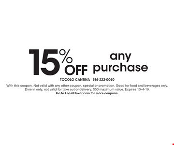 15% off any purchase. With this coupon. Not valid with any other coupon, special or promotion. Good for food and beverages only. Dine in only, not valid for take out or delivery. $50 maximum value. Expires 10-4-19. Go to LocalFlavor.com for more coupons.