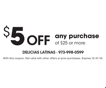 $5 off any purchase of $25 or more. With this coupon. Not valid with other offers or prior purchases. Expires 12-31-19.