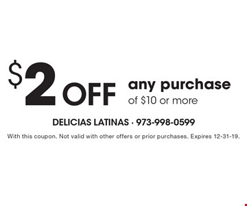$2 off any purchase of $10 or more. With this coupon. Not valid with other offers or prior purchases. Expires 12-31-19.
