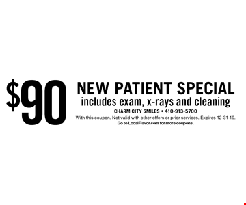 $90 NEW PATIENT SPECIAL includes exam, x-rays and cleaning. With this coupon. Not valid with other offers or prior services. Expires 12-31-19.Go to LocalFlavor.com for more coupons.