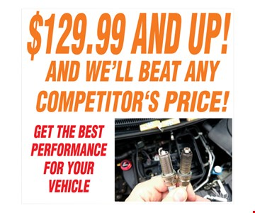 $129.99 and up Tune up special. All offers valid on most cars and light trucks. Valid at participating locations. Not valid with any other offers or warranty work. Must present coupon at time of estimate. One offer per service, per vehicle. No cash value.