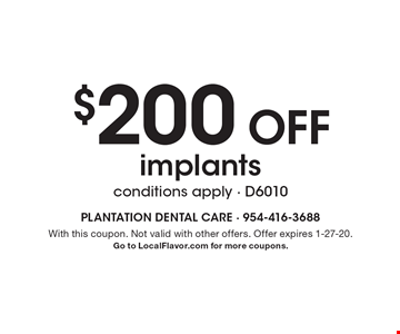 $200 Off implants conditions apply - D6010. With this coupon. Not valid with other offers. Offer expires 1-27-20. Go to LocalFlavor.com for more coupons.