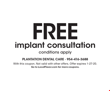 FREE implant consultation conditions apply. With this coupon. Not valid with other offers. Offer expires 1-27-20. Go to LocalFlavor.com for more coupons.