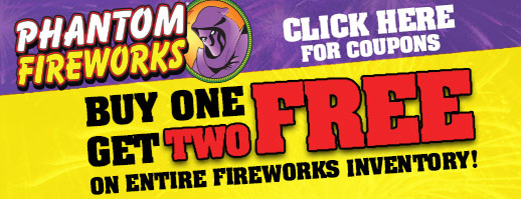 Phantom Fireworks.  Buy one get two free on entire fireworks inventory.  Click here for coupons.