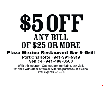 $5 off ANY BILL OF $25 or more. With this coupon. One coupon per table, per visit. Not valid with other offers or with the purchase of alcohol. Offer expires 2-19-16.