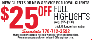 new clients OR NEW SERVICE For loyal clients. $25 Off full highlights (reg. $95-$160) thick & longer hair extra. Must present this coupon. Not valid with other offers or prior services. Please remember gratuity not included. Offer expires 6-3-16.