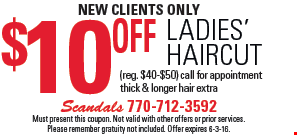 new clients only. $10 Off Ladies' HAIRCUT (reg. $40-$50) call for appointment thick & longer hair extra. Must present this coupon. Not valid with other offers or prior services. Please remember gratuity not included. Offer expires 6-3-16.